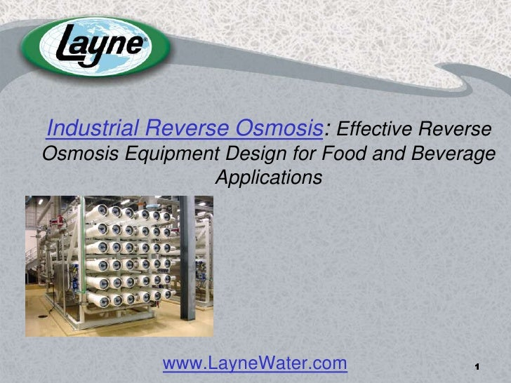 1<br />Industrial Reverse Osmosis: Effective Reverse Osmosis Equipment Design for Food and Beverage Applications<br />www....