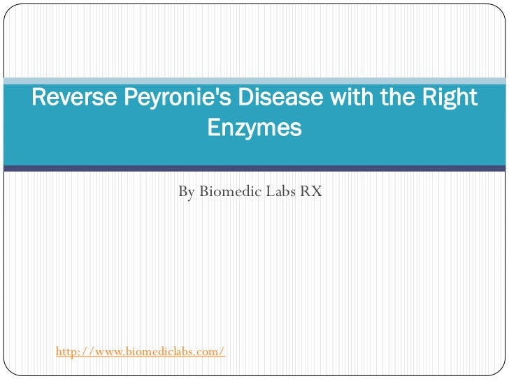 Reverse Peyronies Disease with the Right               Enzymes                      By Biomedic Labs RX  http://www.biomed...