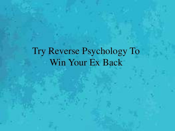 Try Reverse Psychology To Win Your Ex Back