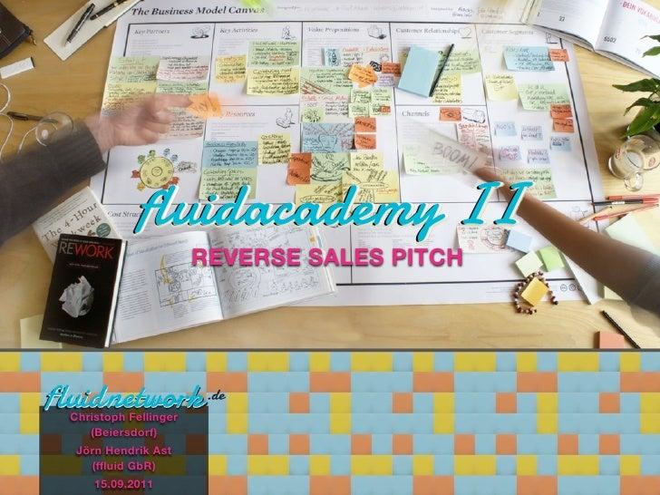 fluidacademy II                      REVERSE SALES PITCHChristoph Fellinger   (Beiersdorf) Jörn Hendrik Ast   (ffluid GbR)...