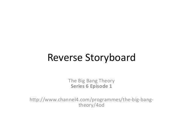 Reverse Storyboard               The Big Bang Theory                Series 6 Episode 1http://www.channel4.com/programmes/t...