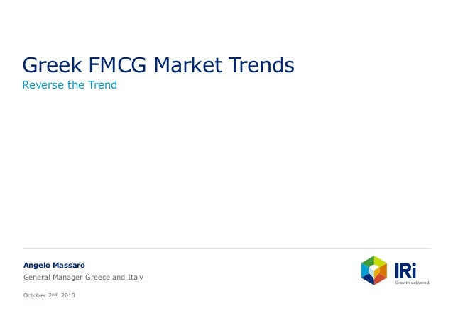 Greek FMCG Market Trends Reverse the Trend Angelo Massaro General Manager Greece and Italy October 2nd, 2013