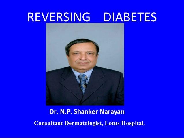 REVERSING DIABETES     Dr. N.P. Shanker NarayanConsultant Dermatologist, Lotus Hospital.
