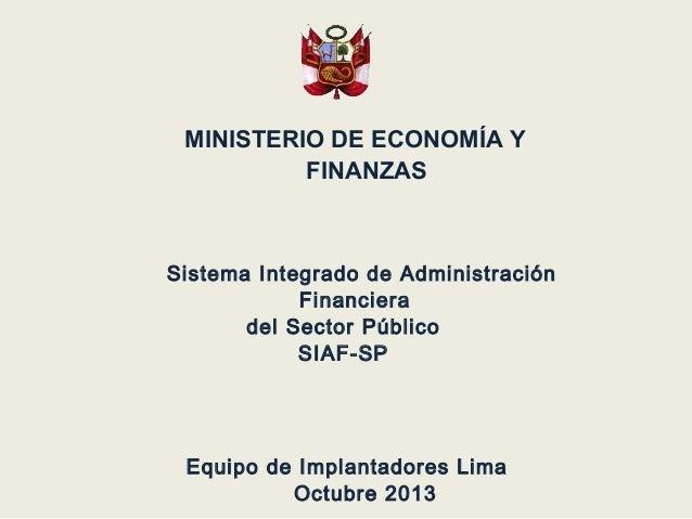 MINISTERIO DE ECONOMÍA Y FINANZAS  Sistema Integrado de Administración Financiera del Sector Público SIAF-SP  Equipo de Im...