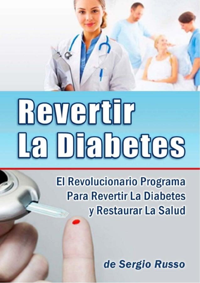 Revertir La Diabetes www.RevertirLaDiabetes.com | 2 Renuncia de Responsabilidad La información contenida en este libro ele...