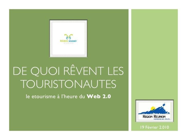 DE QUOI RÊVENT LES  TOURISTONAUTES   le etourisme à l'heure du Web 2.0                                           19 Févrie...