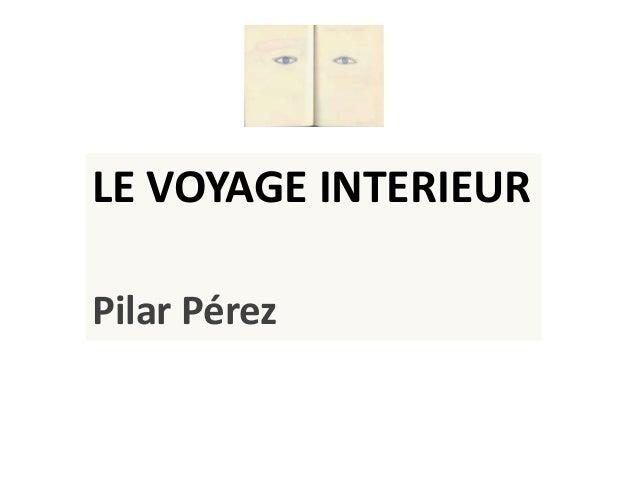 LE VOYAGE INTERIEUR Pilar Pérez