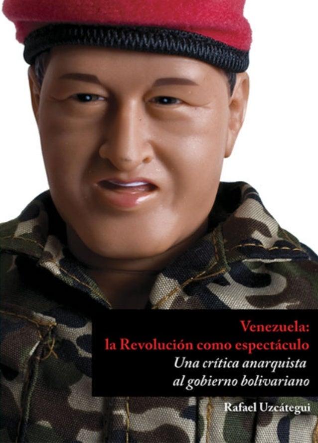 Uzcátegui, Rafael Venezuela: La Revolución como espectáculo. Una crítica anarquista al gobierno bolivariano / Rafael Uzcát...