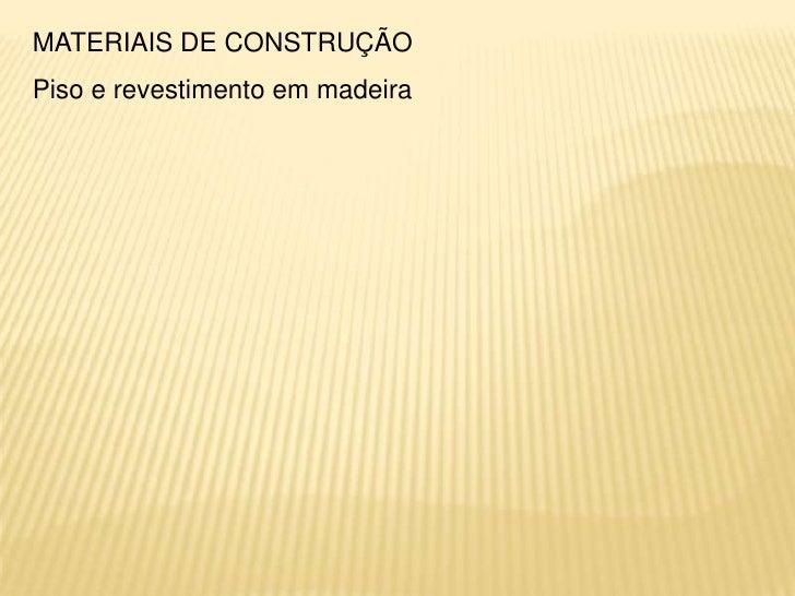 MATERIAIS DE CONSTRUÇÃOPiso e revestimento em madeira