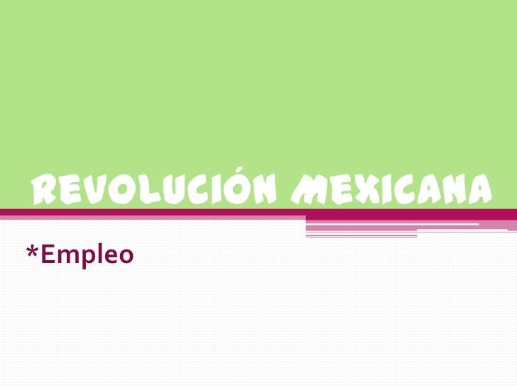 Revolución Mexicana <br />*Empleo<br />