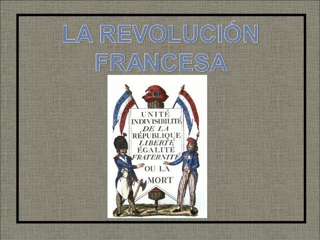 LA REVOLUCIÓN FRANCESALA REVOLUCIÓN FRANCESA I. Causas de la Revolución II. Asamblea Nacional Constituyente y Asamblea Leg...