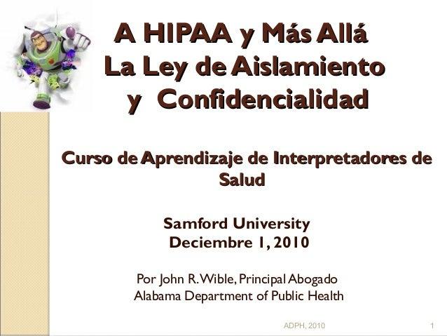 A HIPAA y Más AlláA HIPAA y Más Allá La Ley de AislamientoLa Ley de Aislamiento y Confidencialidy Confidencialidaadd Curso...
