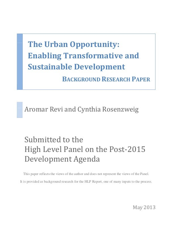 The Urban Opportunity:Enabling Transformative andSustainable DevelopmentBACKGROUND RESEARCH PAPERAromar Revi and Cynthia R...