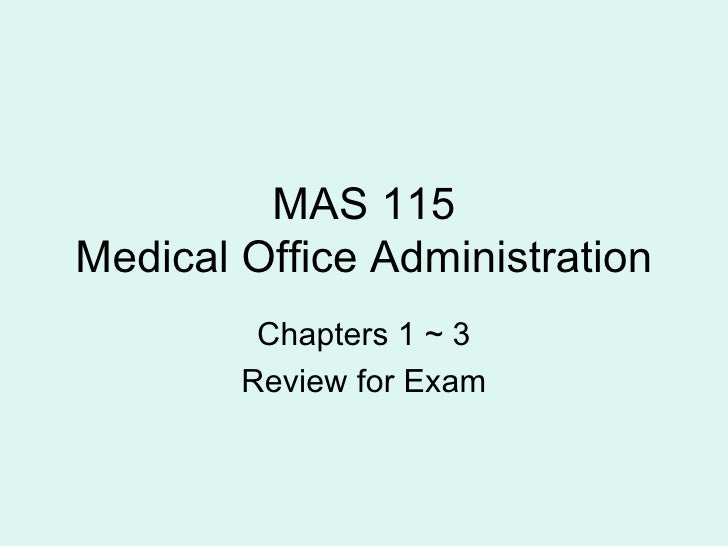 MAS 115 Medical Office Administration Chapters 1 ~ 3 Review for Exam