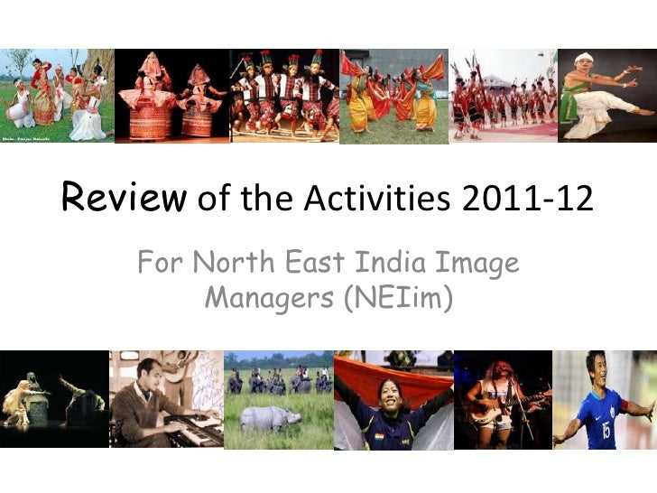 Review of the Activities 2011-12    For North East India Image        Managers (NEIim)
