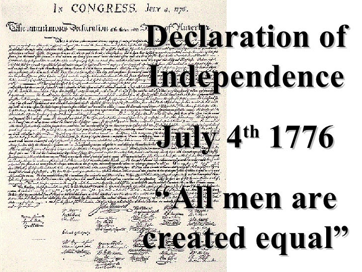 "Declaration of Independence July 4 th  1776 "" All men are created equal"""