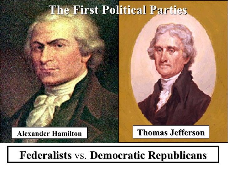 jefferson vs hamilton federalists vs republicans Sample classification essay - hamilton vs  while the democratic republicans, led by thomas jefferson,  sample classification essay - hamilton vs jefferson.