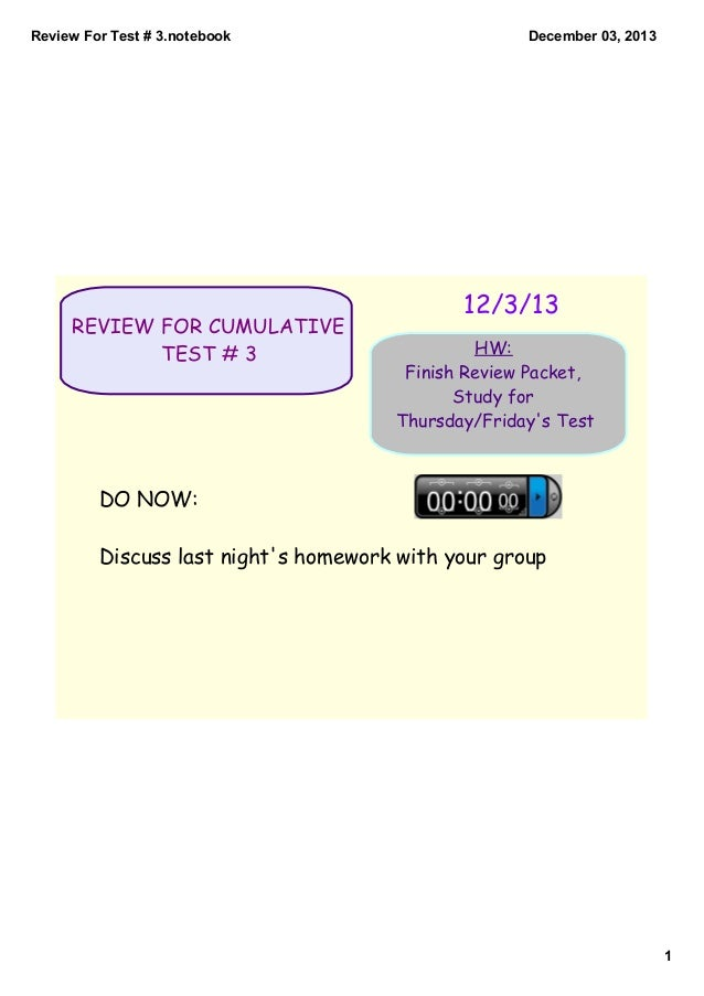 ReviewForTest#3.notebook  REVIEW FOR CUMULATIVE TEST # 3  December03,2013  12/3/13 HW: Finish Review Packet, Study f...