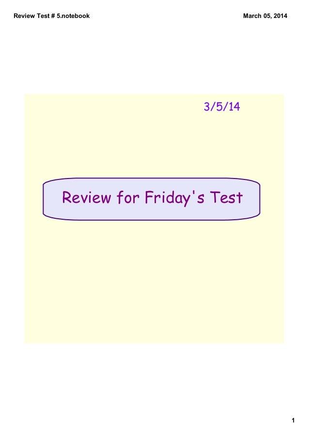 ReviewTest#5.notebook  March05,2014  3/5/14  Review for Friday's Test  1