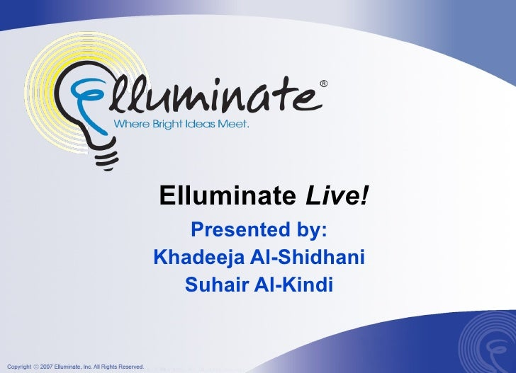 Elluminate  Live! Presented by: Khadeeja Al-Shidhani Suhair Al-Kindi