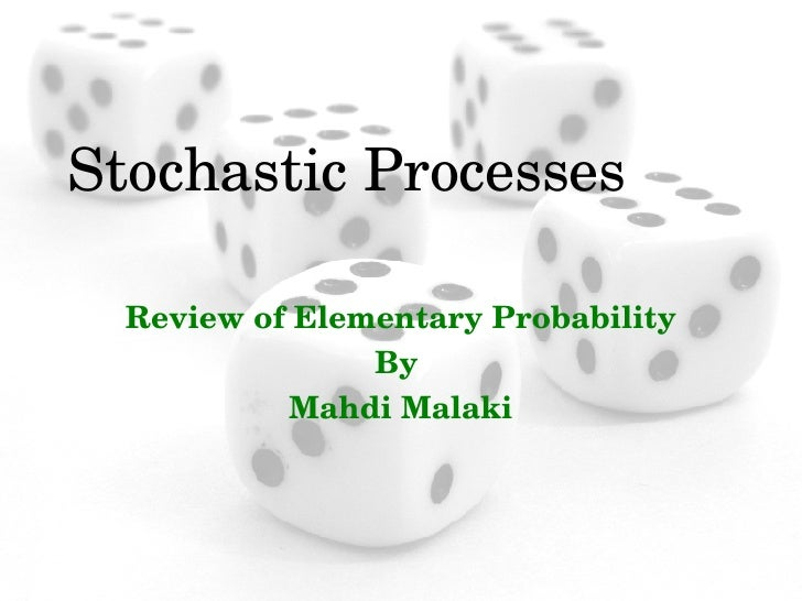 Stochastic Processes Review of Elementary Probability By  Mahdi Malaki