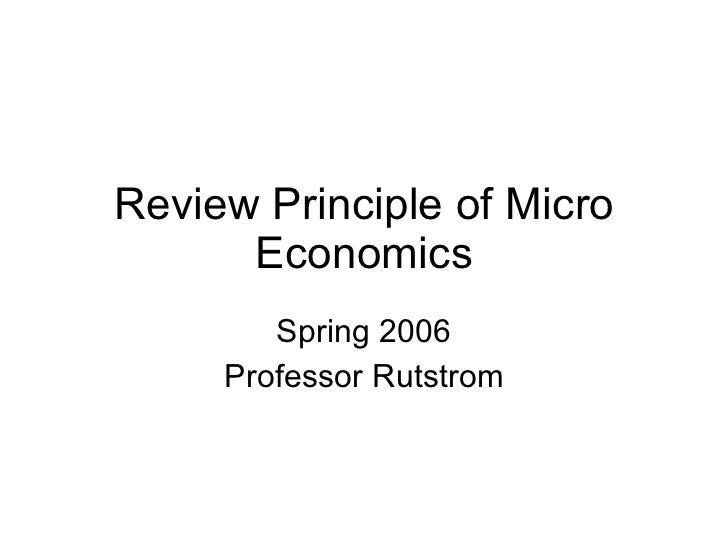 Review Principle of Micro Economics Spring 2006 Professor Rutstrom