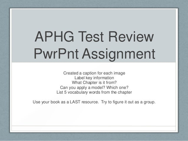 APHG Test Review PwrPnt Assignment Created a caption for each image Label key information What Chapter is it from? Can you...