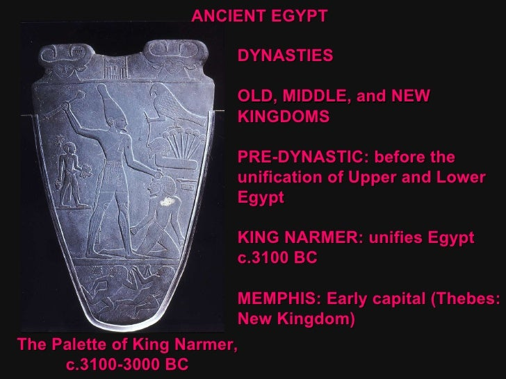 DYNASTIES OLD, MIDDLE, and NEW KINGDOMS PRE-DYNASTIC: before the  unification of Upper and Lower  Egypt  KING NARMER: unif...