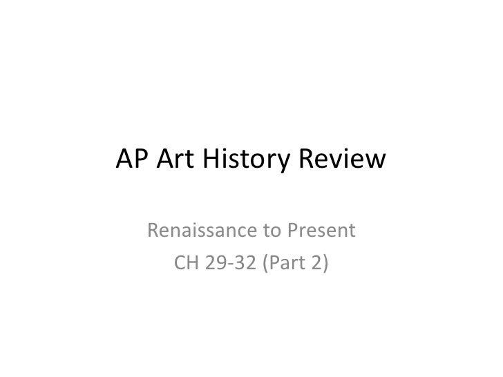 AP Art History Review<br />Renaissance to Present<br />CH 29-32 (Part 2)<br />