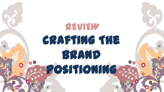 REVIEW  Crafting The Brand Positioning Yussiwi-Fauzi