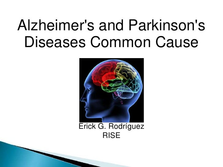 Alzheimer's and Parkinson's Diseases Common Cause<br />Erick G. Rodríguez<br />RISE<br />