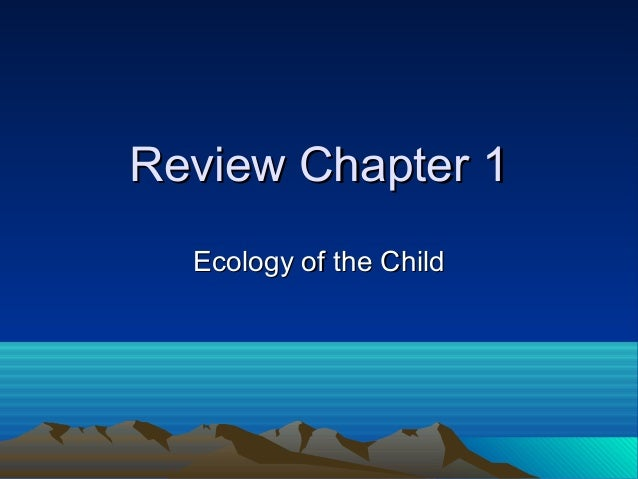 Review Chapter 1 Ecology of the Child