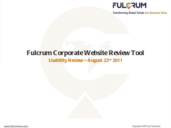 Fulcrum Corporate Website Review Tool Usability Review – August 22 nd  2011