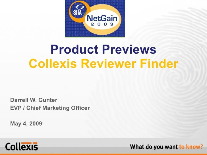Darrell W. Gunter EVP / Chief Marketing Officer May 4, 2009 Product Previews Collexis Reviewer Finder