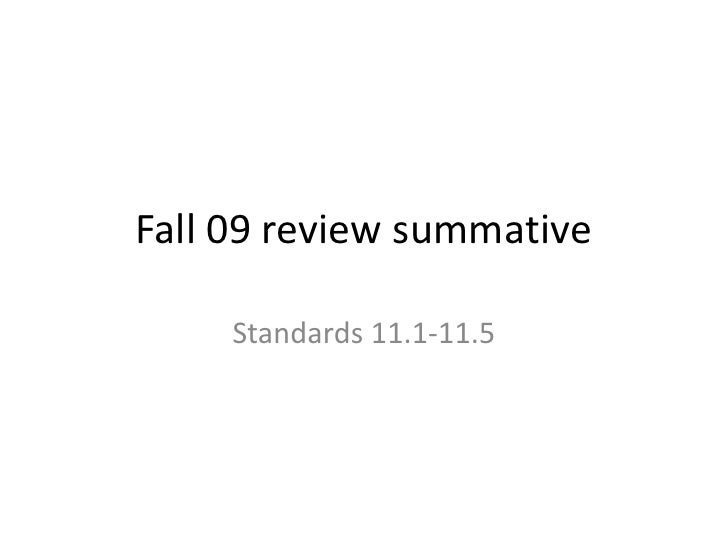 Fall 09 review summative<br />Standards 11.1-11.5<br />