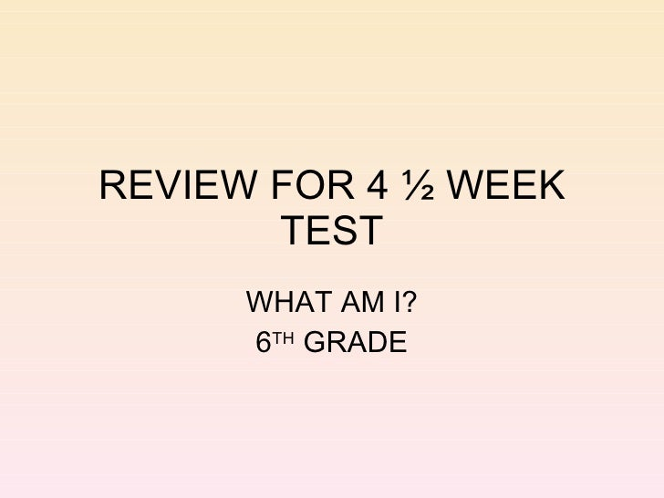 REVIEW FOR 4 ½ WEEK TEST WHAT AM I? 6 TH  GRADE