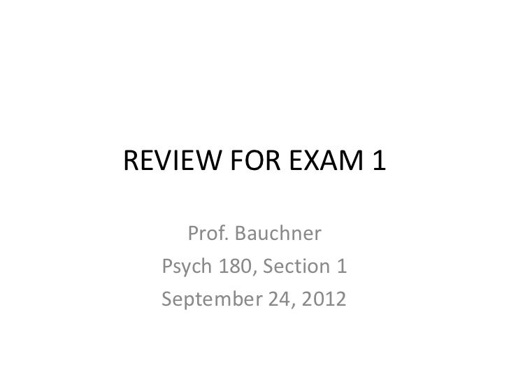 REVIEW FOR EXAM 1     Prof. Bauchner  Psych 180, Section 1  September 24, 2012