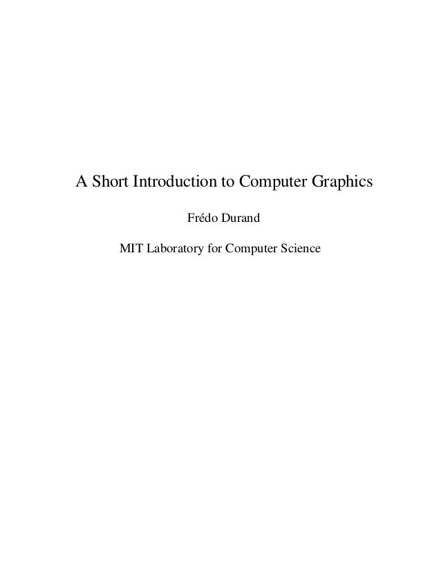 A Short Introduction to Computer Graphics                 Frédo Durand      MIT Laboratory for Computer Science