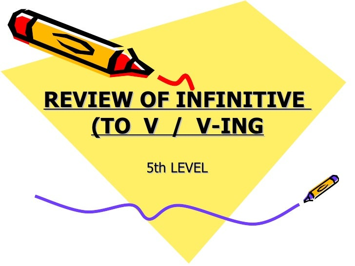 REVIEW OF INFINITIVE  (TO  V  /  V-ING 5th LEVEL