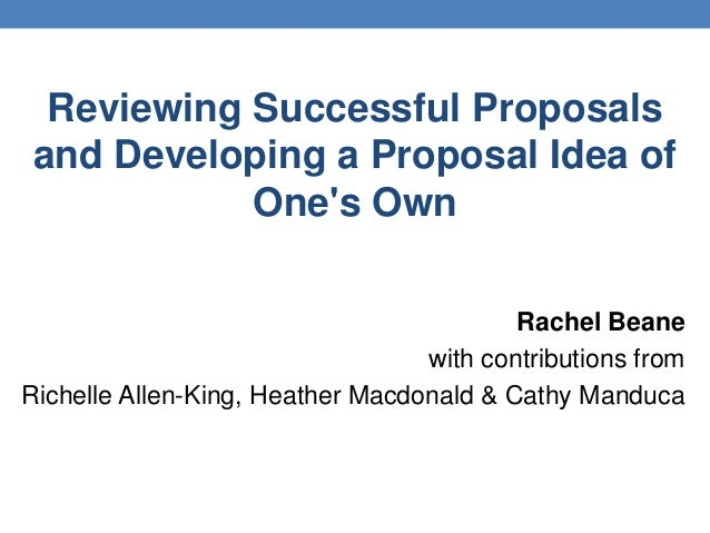 Reviewing Successful Proposals and Developing a Proposal Idea of One's Own Rachel Beane with contributions from Richelle A...