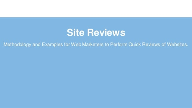 Site Reviews Methodology and Examples for Web Marketers to Perform Quick Reviews of Websites.