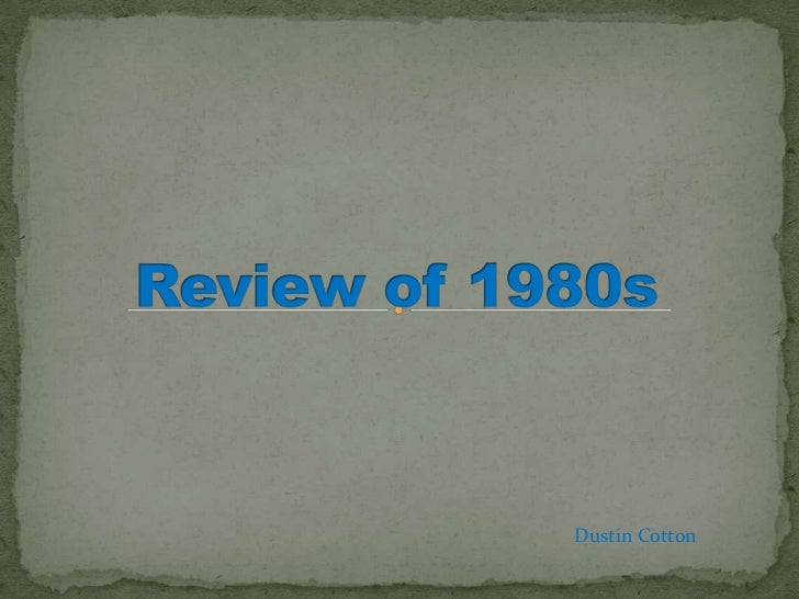 Review of 1980s<br />Dustin Cotton<br />