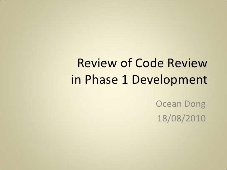 Review of Code Reviewin Phase 1 Development<br />Ocean Dong<br />18/08/2010<br />