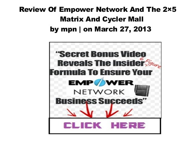Review Of Empower Network And The 2×5          Matrix And Cycler Mall       by mpn | on March 27, 2013