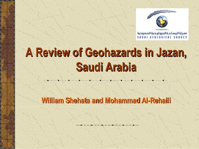 A Review of Geohazards in Jazan,          Saudi Arabia   William Shehata and Mohammad Al-Rehaili