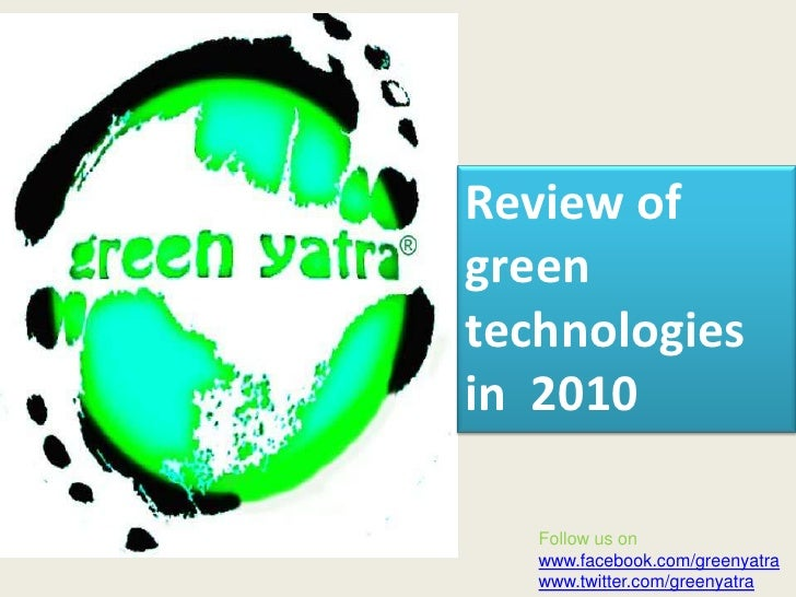 Review of green technologies in  2010<br />Follow us on<br />www.facebook.com/greenyatra<br />www.twitter.com/greenyatra<b...
