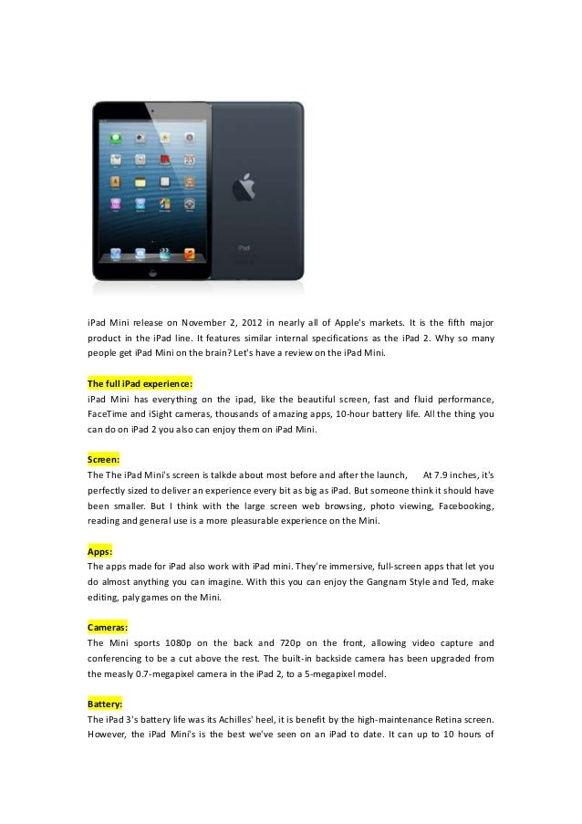 iPad Mini release on November 2, 2012 in nearly all of Apples markets. It is the fifth majorproduct in the iPad line. It f...