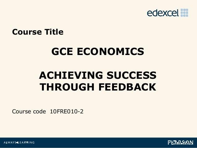 Course Title                GCE ECONOMICS            ACHIEVING SUCCESS            THROUGH FEEDBACK    Course code 10FRE010...