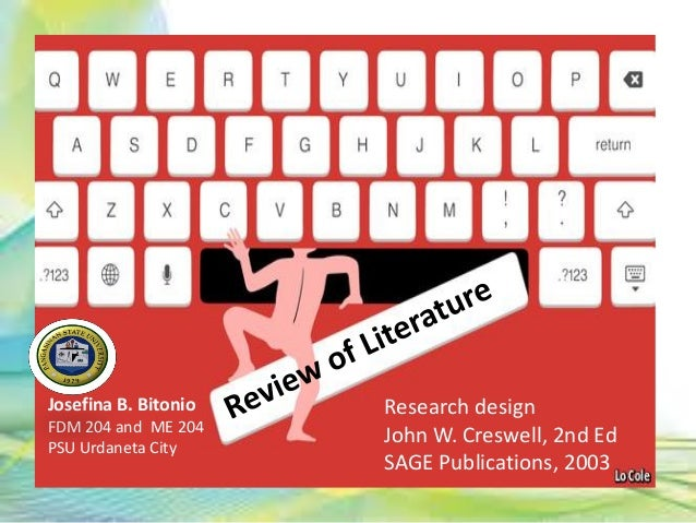 Research design John W. Creswell, 2nd Ed SAGE Publications, 2003 Josefina B. Bitonio FDM 204 and ME 204 PSU Urdaneta City