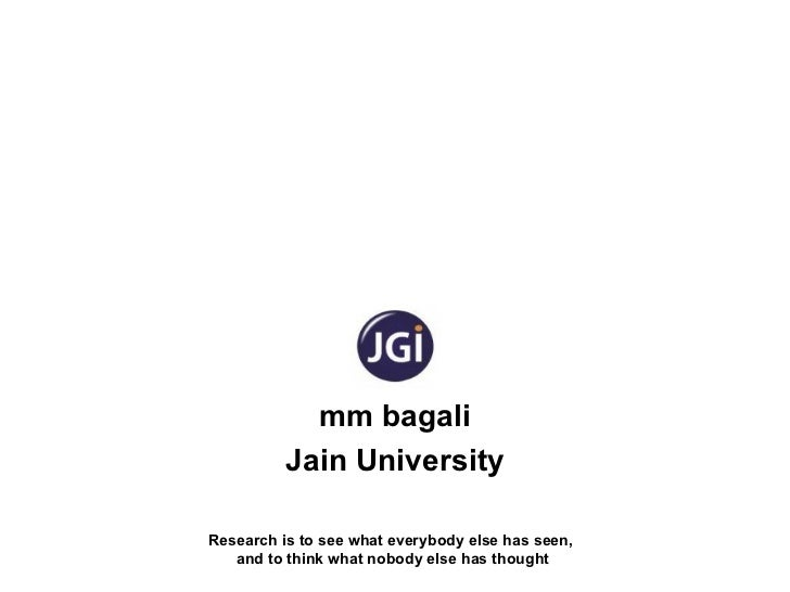 mm bagali          Jain UniversityResearch is to see what everybody else has seen,   and to think what nobody else has tho...